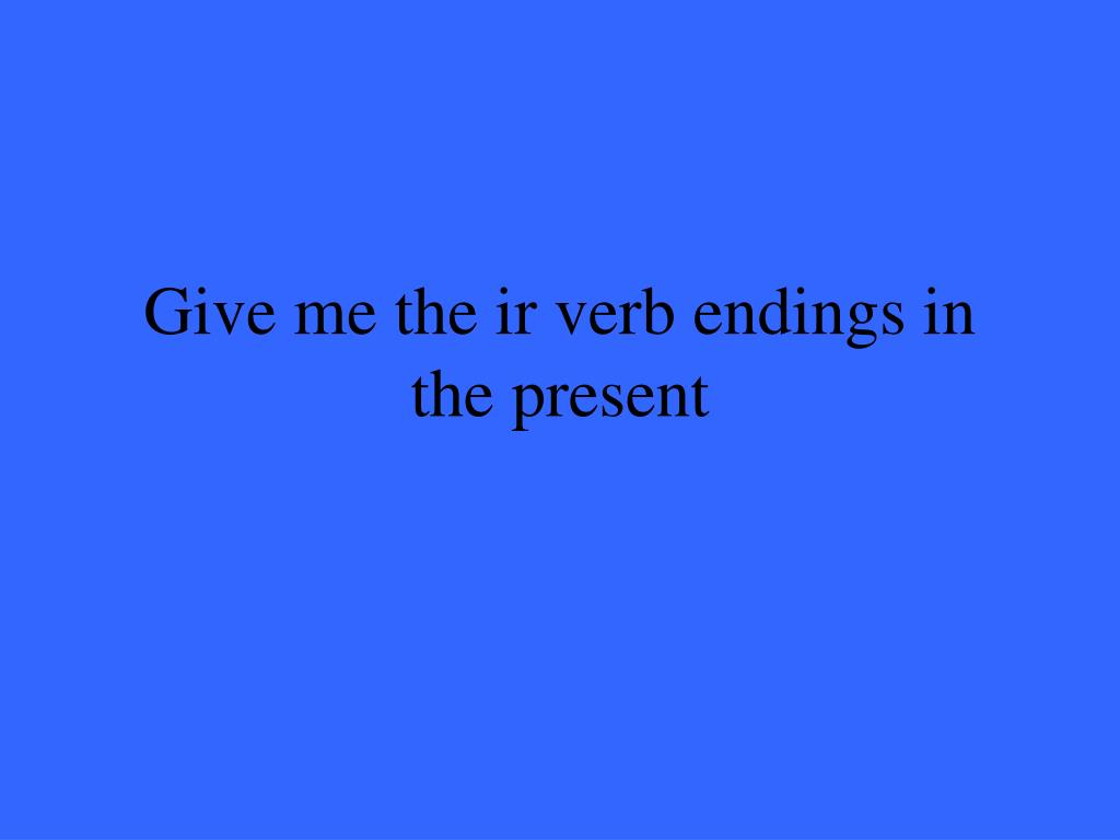 Give me the ir verb endings in the present