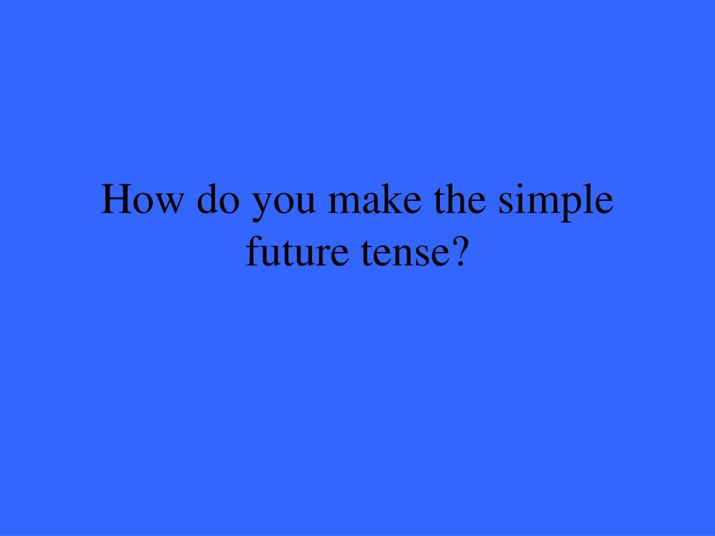 How do you make the simple future tense?