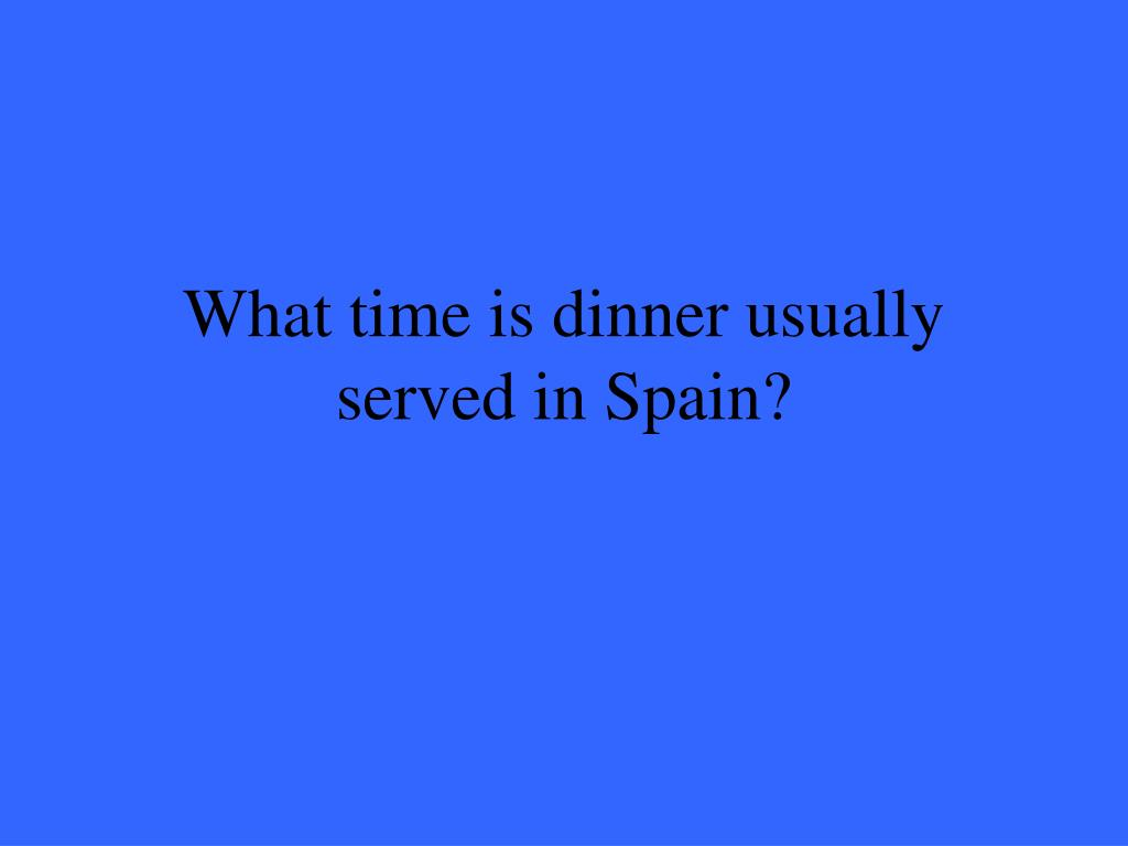 What time is dinner usually served in Spain?