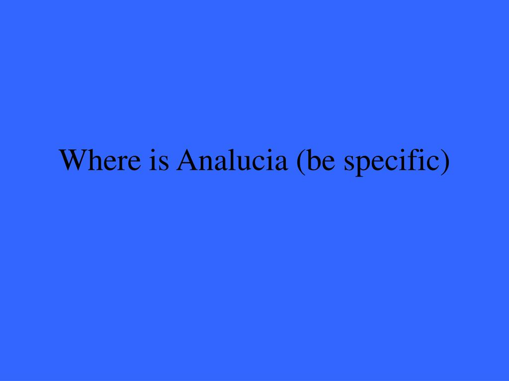 Where is Analucia (be specific)