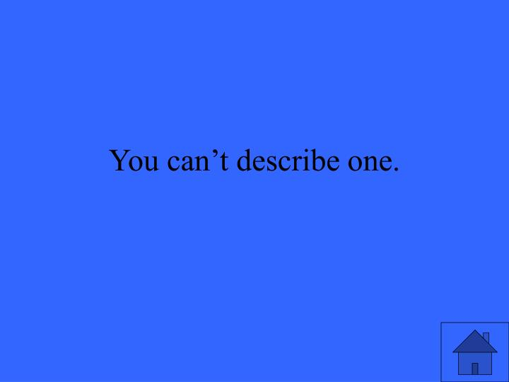 You can t describe one