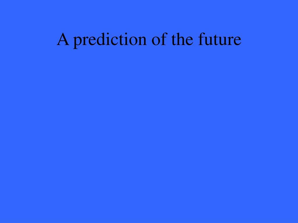 A prediction of the future
