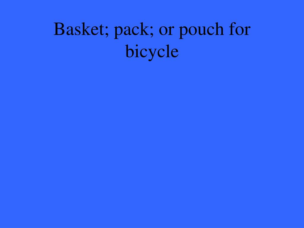 Basket; pack; or pouch for bicycle