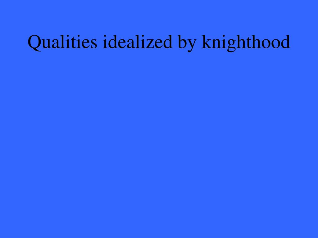 Qualities idealized by knighthood