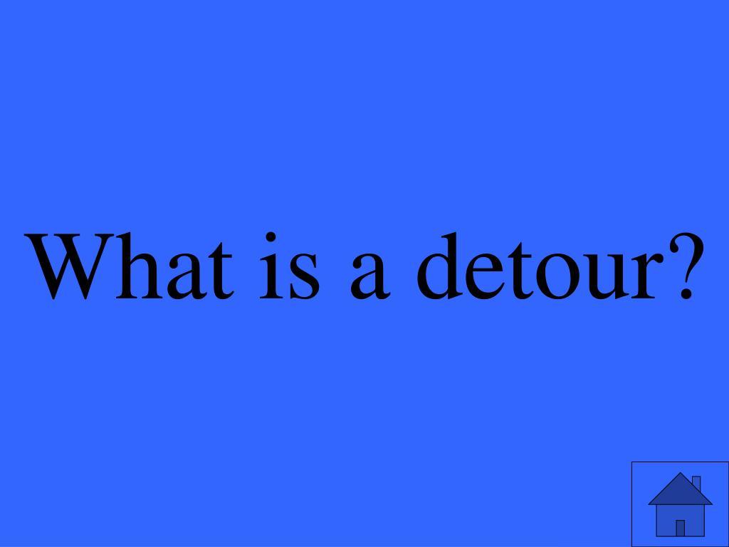 What is a detour?