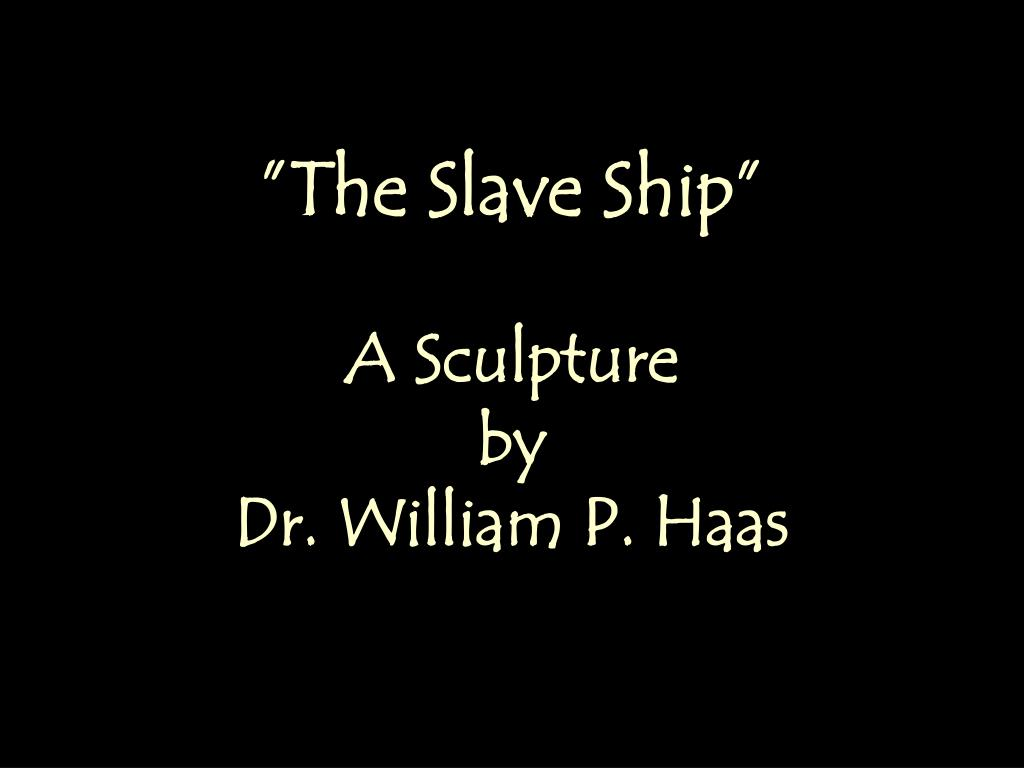 the slave ship a sculpture by dr william p haas