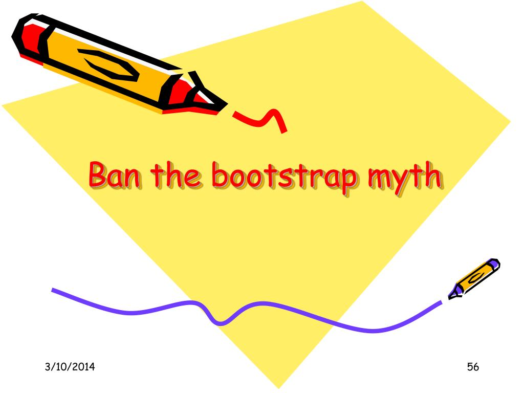 Ban the bootstrap myth