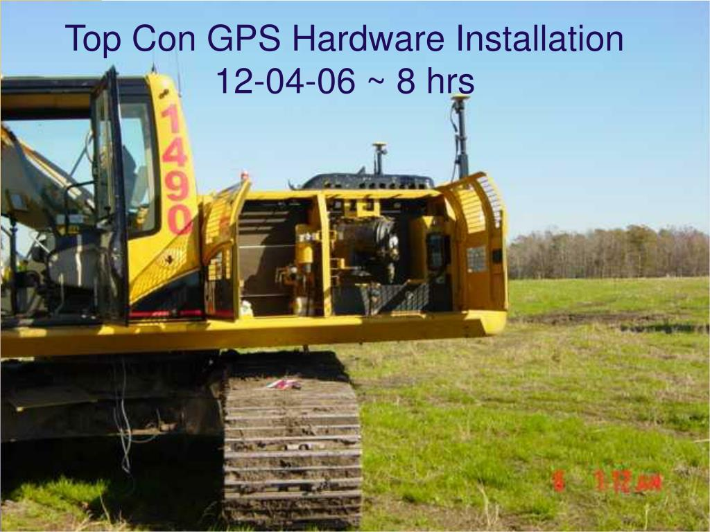 Top Con GPS Hardware Installation 12-04-06 ~ 8 hrs