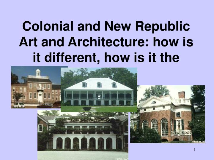 colonial and new republic art and architecture how is it different how is it the same n.