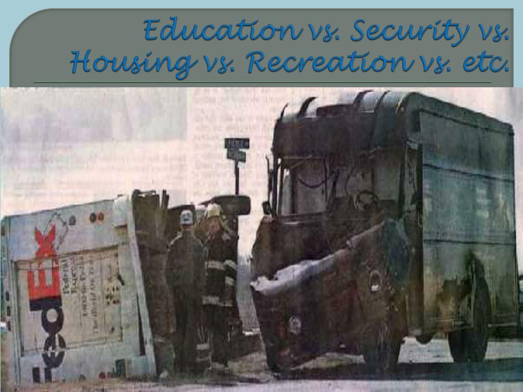 Education vs. Security vs. Housing vs. Recreation vs. etc.