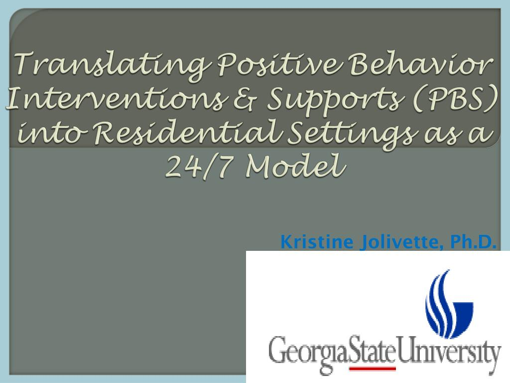 Translating Positive Behavior Interventions & Supports (PBS) into Residential Settings as a 24/7 Model