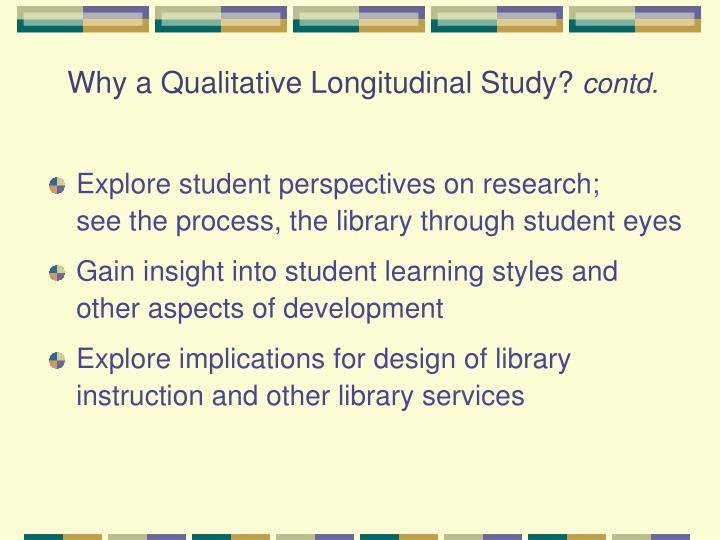 Why a qualitative longitudinal study contd