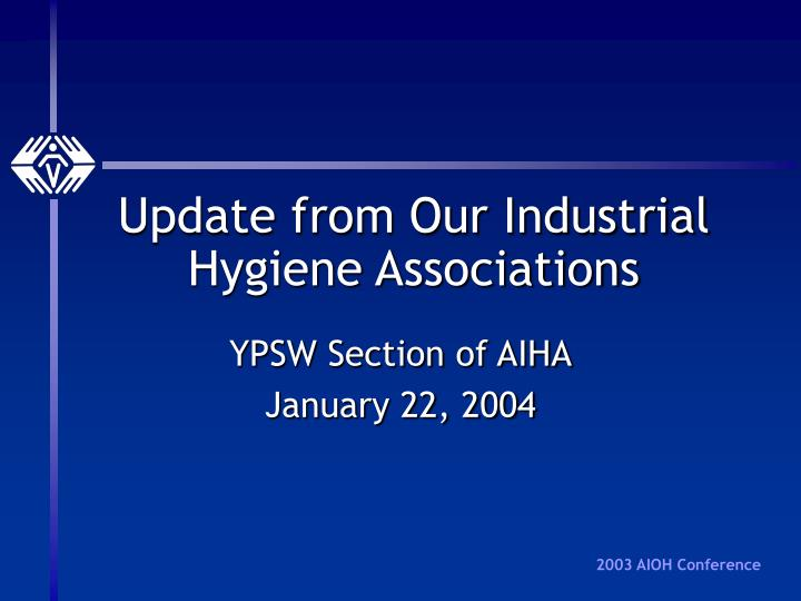 update from our industrial hygiene associations n.
