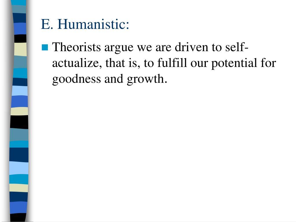 E. Humanistic: