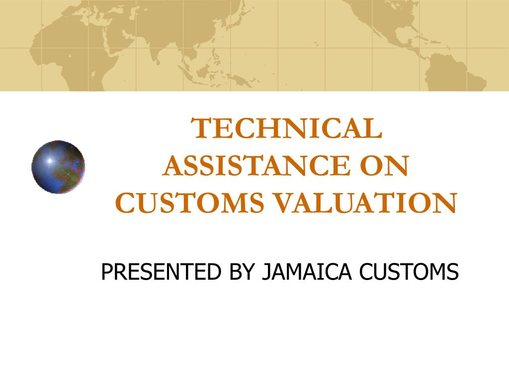 PPT - TECHNICAL ASSISTANCE ON CUSTOMS VALUATION PowerPoint