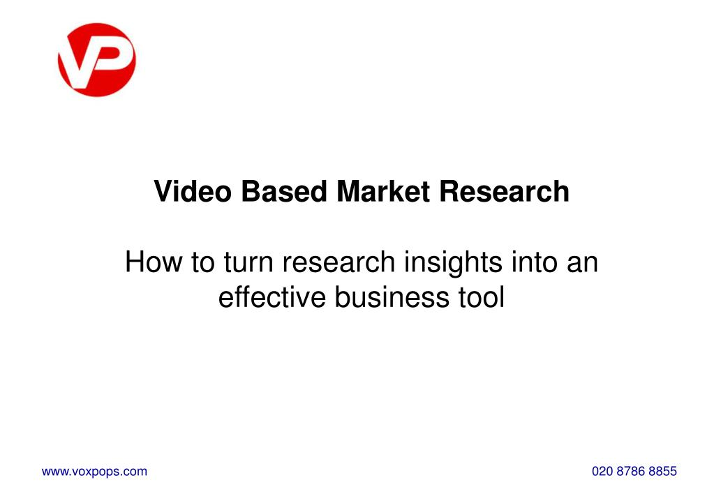 video based market research how to turn research insights into an effective business tool l.