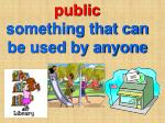 public something that can be used by anyone