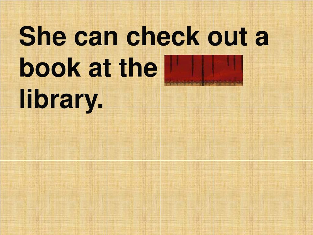 She can check out a book at the public library.