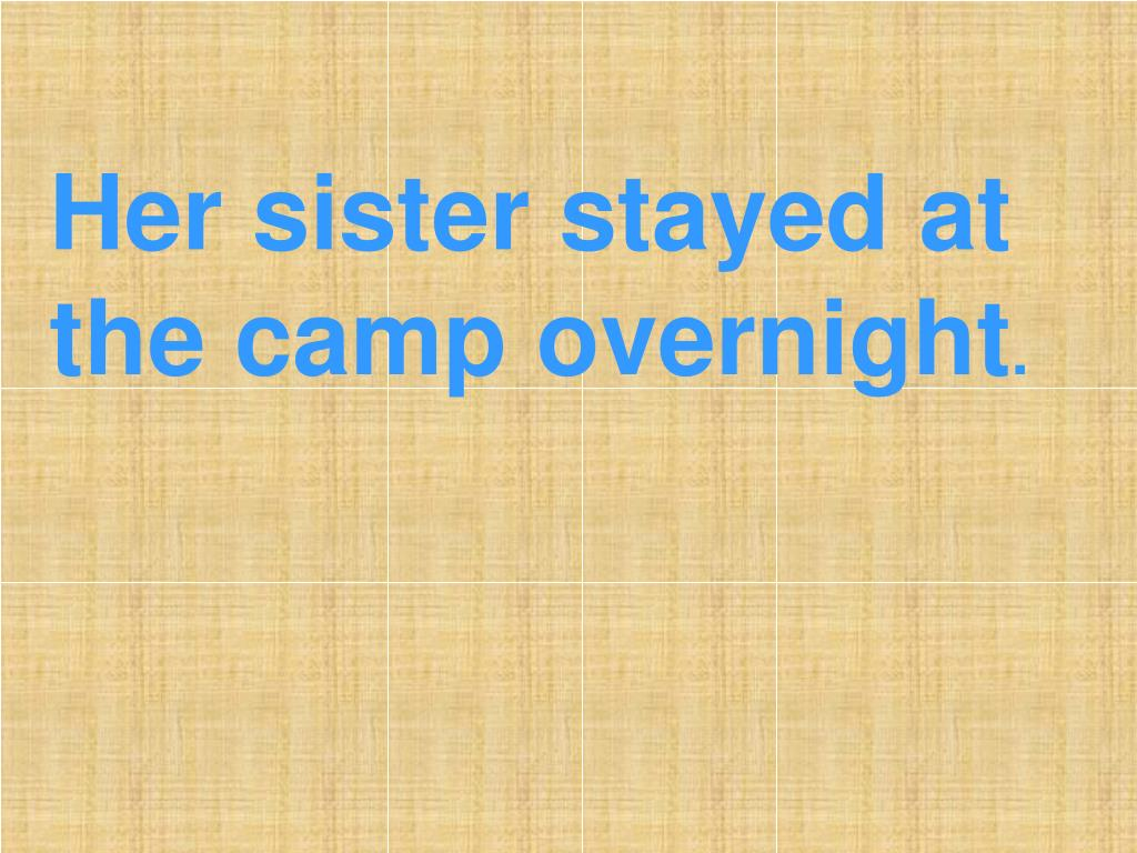 Her sister stayed at