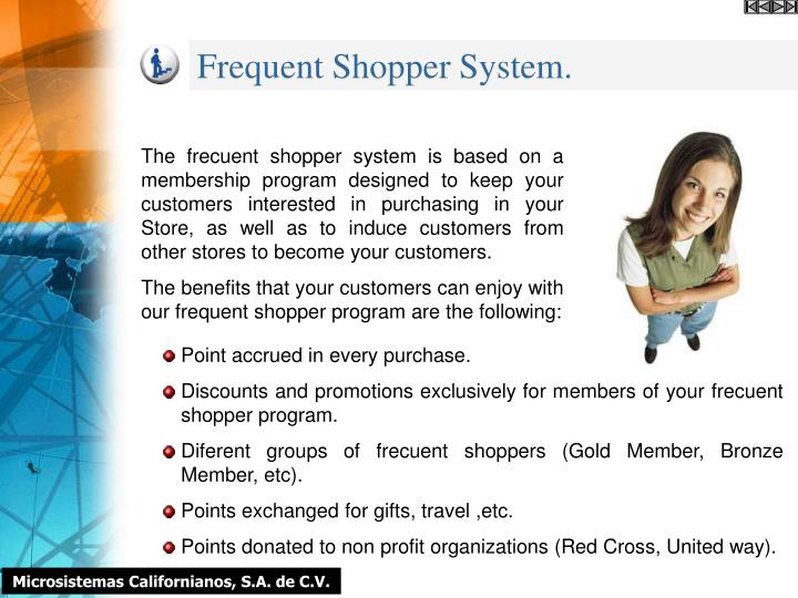 frequent shopper programs short essay Frequent shopper programs card programs, or frequent shoppers programs (fsp) are increasing in supermarkets around the country fsps are bringing more consumers into the grocery stores more often and studies show that these cardholders are more likely to spend than non card members.