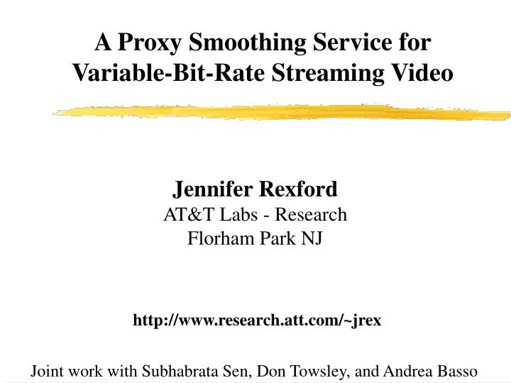 A proxy smoothing service for variable bit rate streaming video