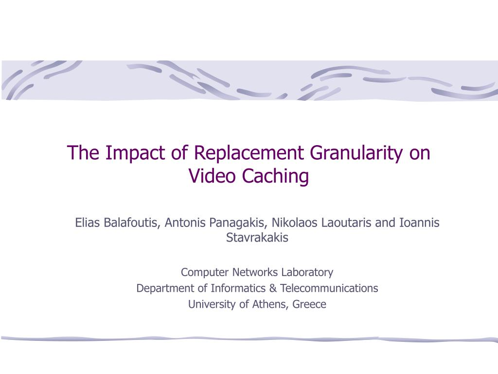 the impact of replacement granularity on video caching l.