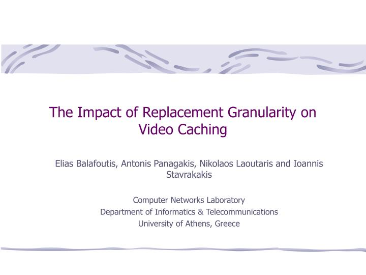 The impact of replacement granularity on video caching