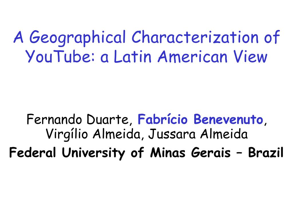a geographical characterization of youtube a latin american view l.