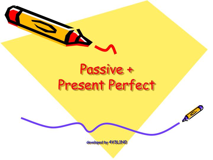 passive present perfect developed by 4v3l1n0 n.
