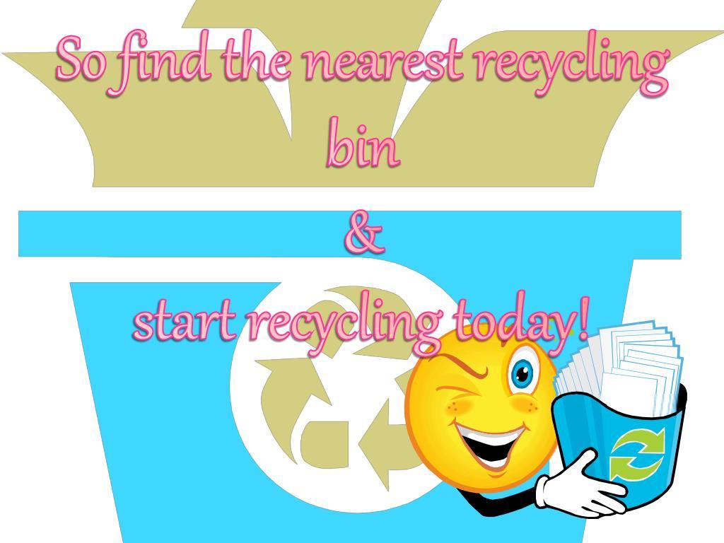 So find the nearest recycling bin