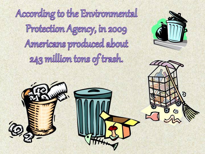 According to the Environmental Protection Agency, in 2009
