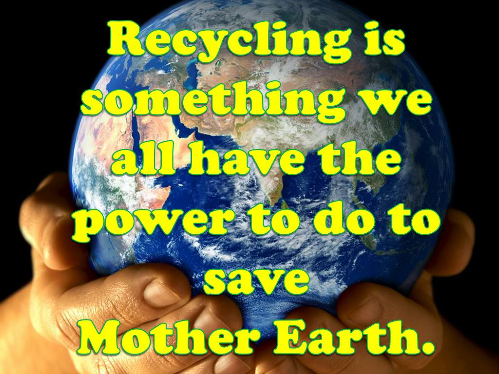 Recycling is something we all have the power to do to save