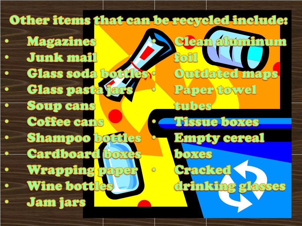 Other items that can be recycled include: