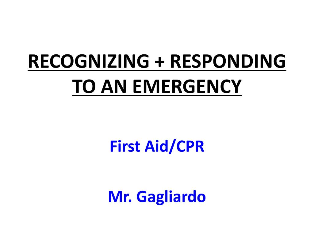 RECOGNIZING + RESPONDING TO AN EMERGENCY