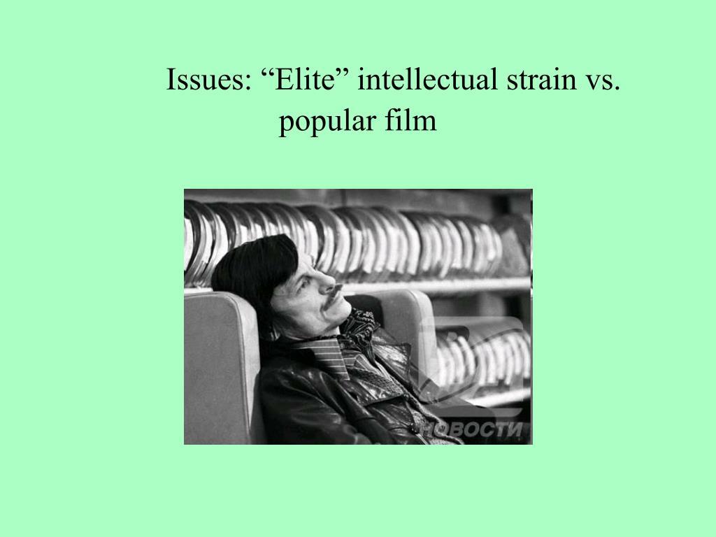 "Issues: ""Elite"" intellectual strain vs. popular film"