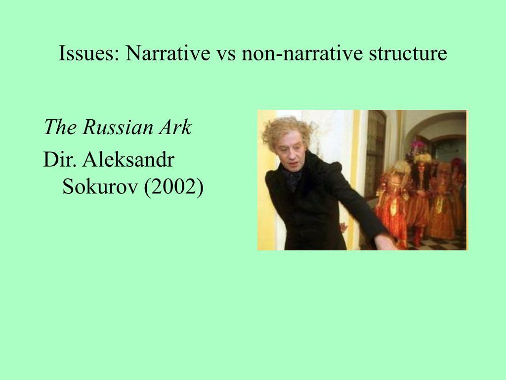 Issues: Narrative vs non-narrative structure