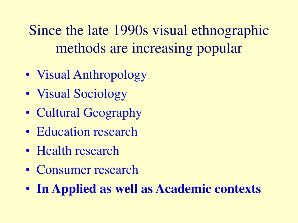 Since the late 1990s visual ethnographic methods are increasing popular