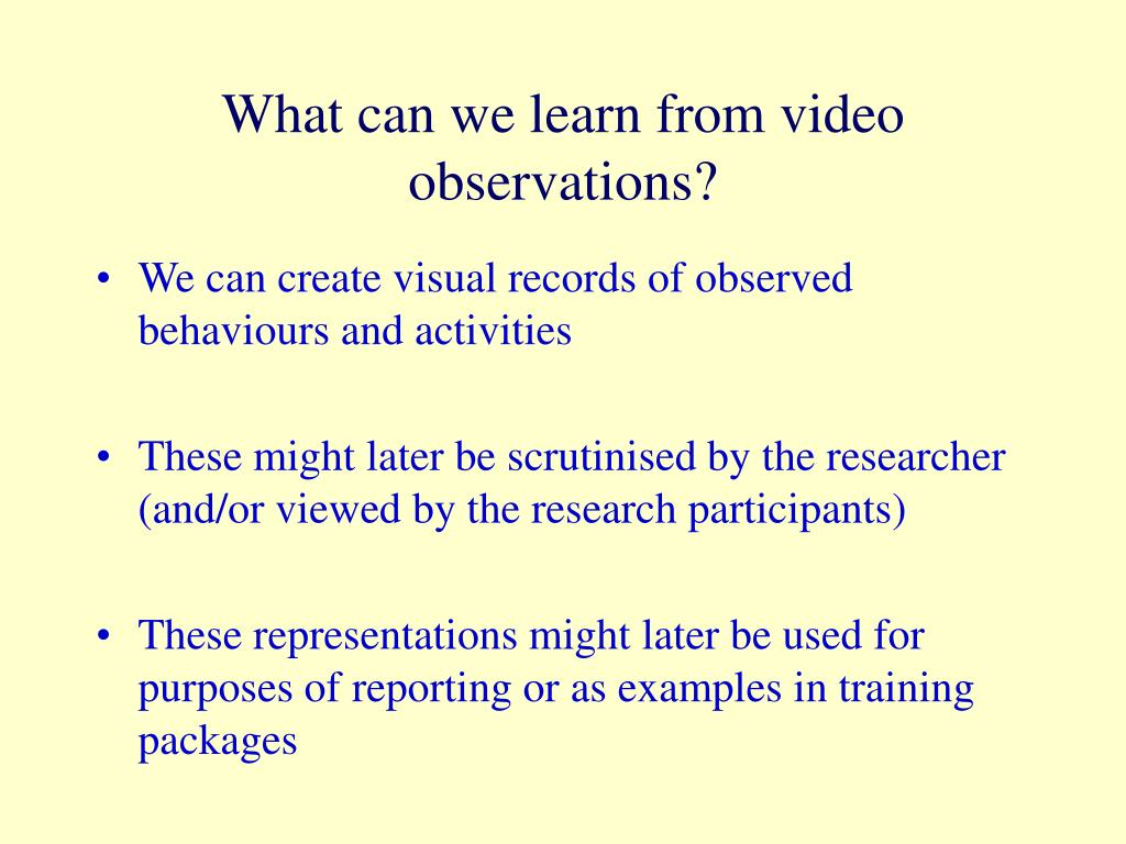 What can we learn from video observations?