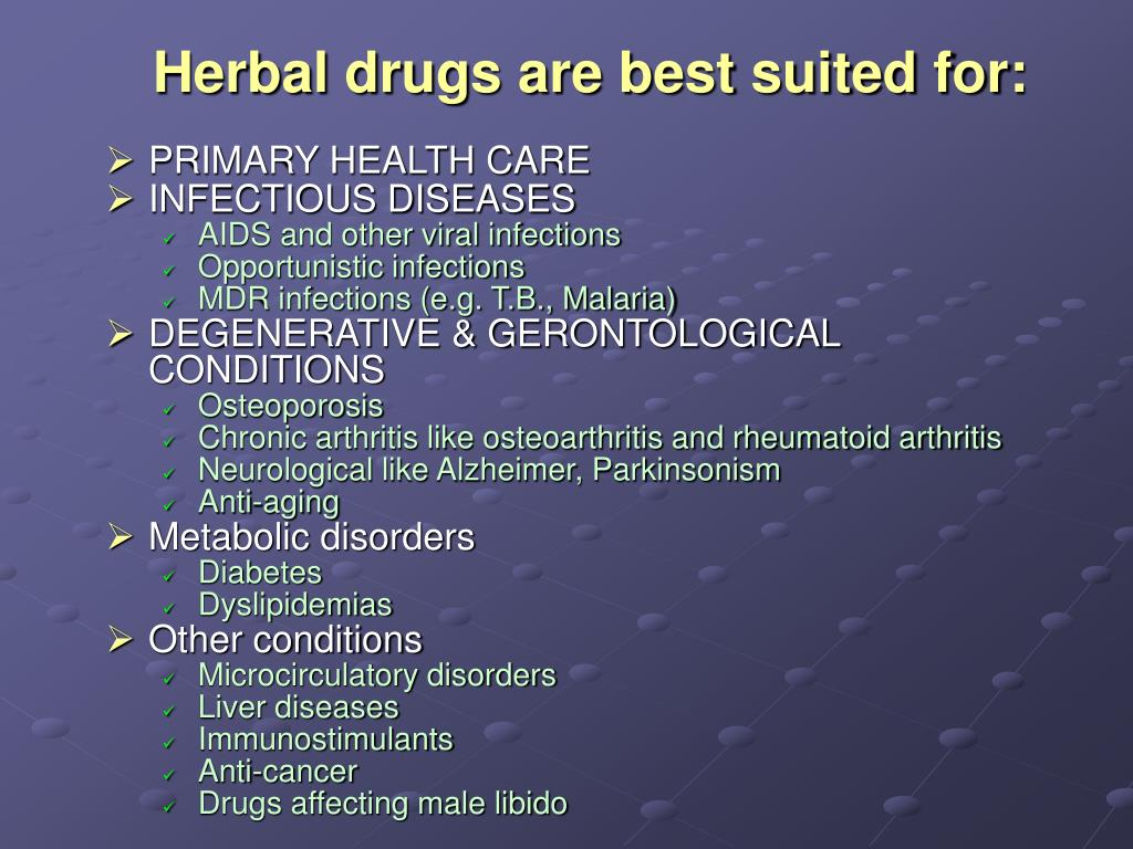 Herbal drugs are best suited for: