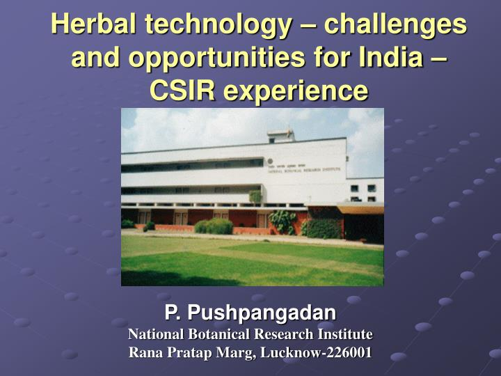 Herbal technology challenges and opportunities for india csir experience