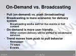 on demand vs broadcasting