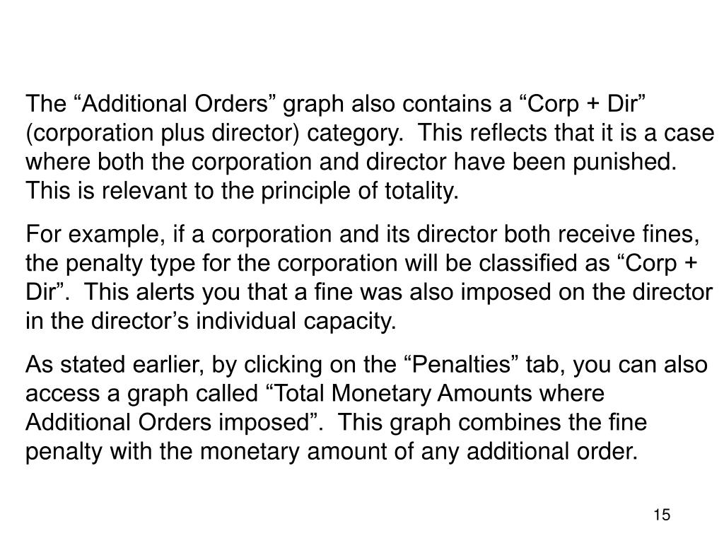 "The ""Additional Orders"" graph also contains a ""Corp + Dir"" (corporation plus director) category.  This reflects that it is a case where both the corporation and director have been punished.  This is relevant to the principle of totality."