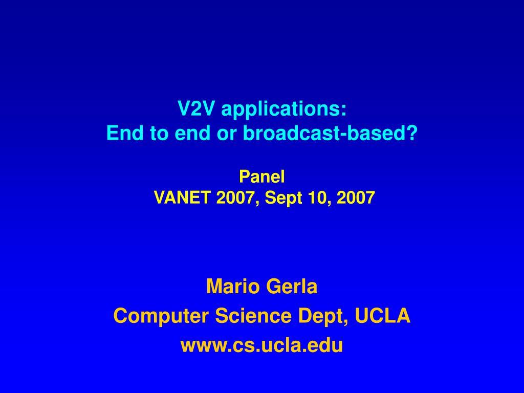v2v applications end to end or broadcast based panel vanet 2007 sept 10 2007 l.