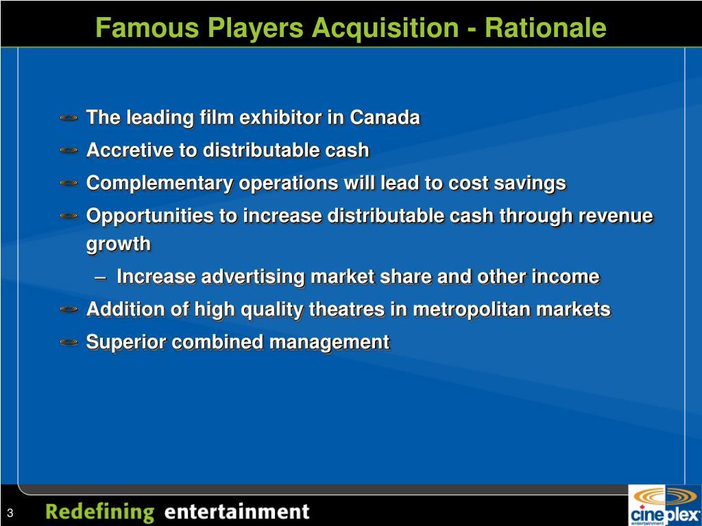 Famous Players Acquisition - Rationale