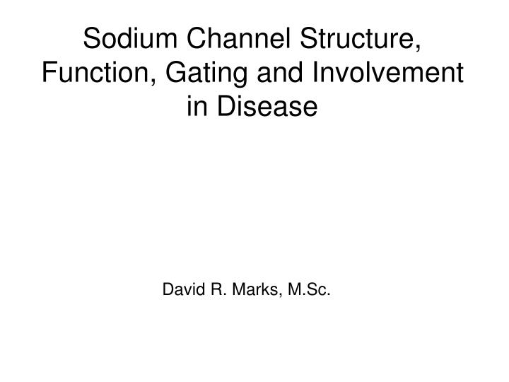 sodium channel structure function gating and involvement in disease n.