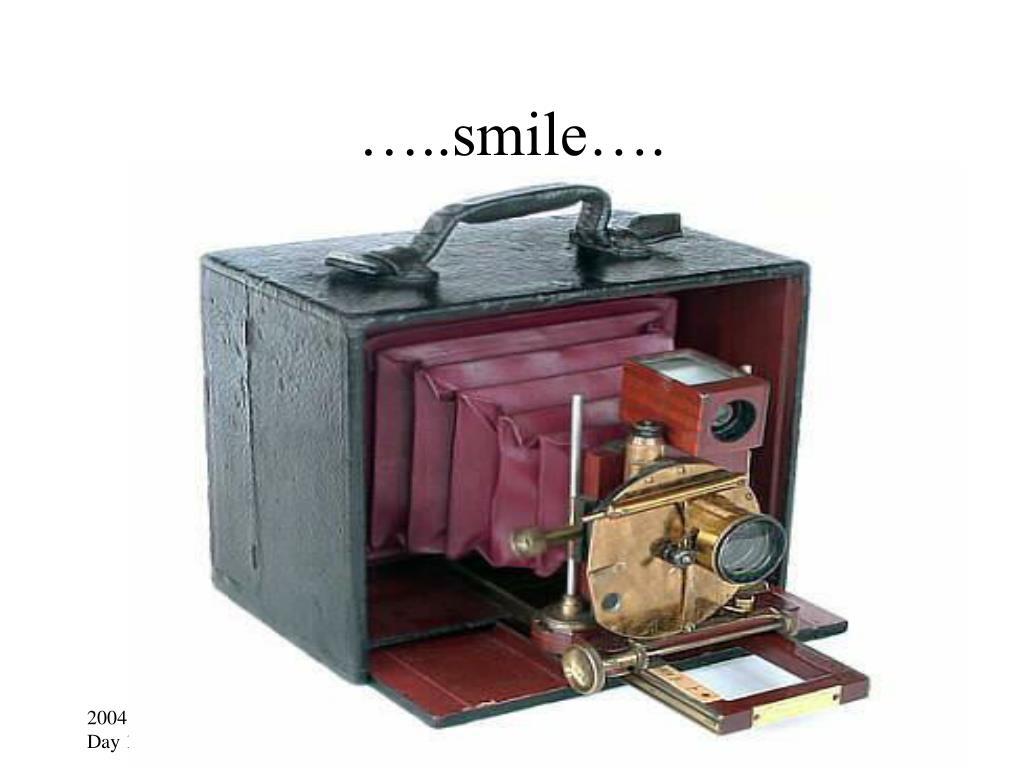 …..smile….