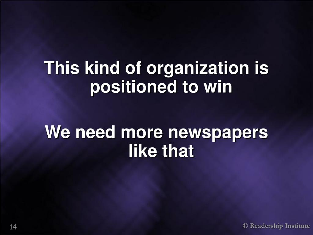 This kind of organization is positioned to win