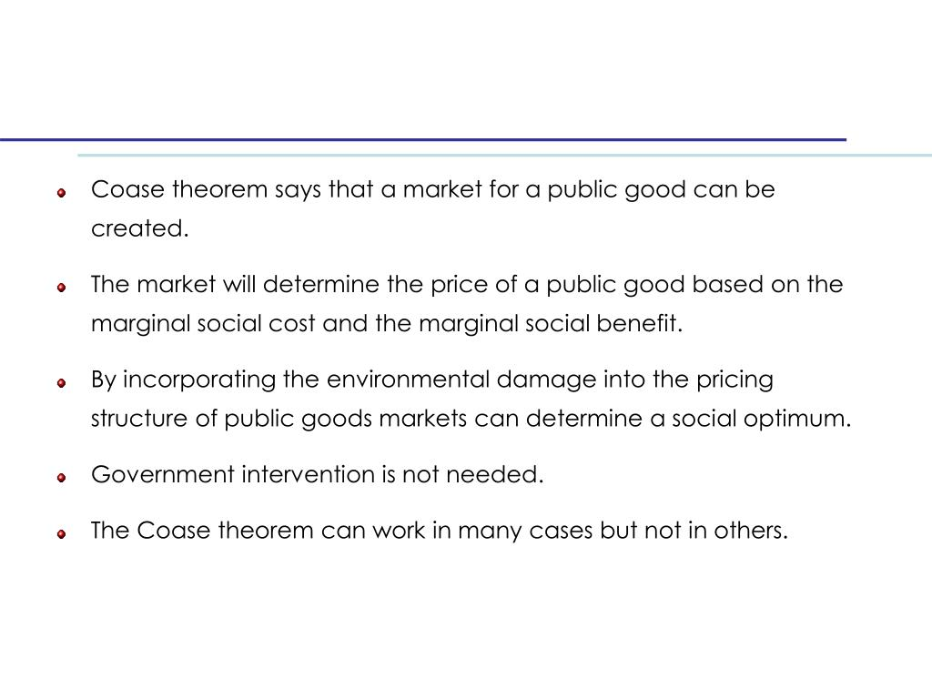 Coase theorem says that a market for a public good can be created.