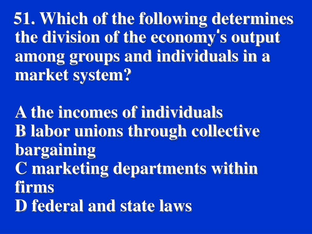 51. Which of the following determines the division of the economy