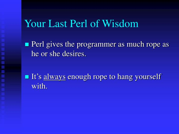 Your Last Perl of Wisdom
